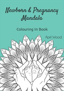 Newborn and Pregnancy Mandala Colouring Book by April Wood